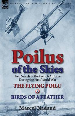 Poilus of the Skies: Two Novels of the French Air Force During the First World War-The Flying Poilu & Birds of a Feather (Paperback)