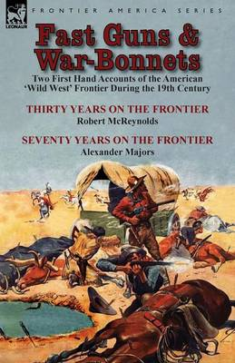 Fast Guns and War-Bonnets: Two First Hand Accounts of the American 'wild West' Frontier During the 19th Century-Thirty Years on the Frontier by R (Paperback)