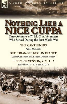 Nothing Like a Nice Cuppa: Three Accounts of Y. M. C. A. Volunteers Who Served During the First World War-The Canteeners by Agnes M. Dixon, Red T (Paperback)