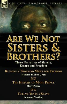 Are We Not Sisters & Brothers?: Three Narratives of Slavery, Escape and Freedom-Running a Thousand Miles for Freedom by William and Ellen Craft, the H (Paperback)