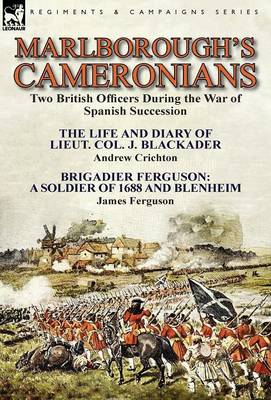 Marlborough's Cameronians: Two British Officers During the War of Spanish Succession-The Life and Diary of Lieut. Col. J. Blackader by Andrew Crichton & Brigadier Ferguson: A Soldier of 1688 and Blenheim by James Ferguson (Hardback)