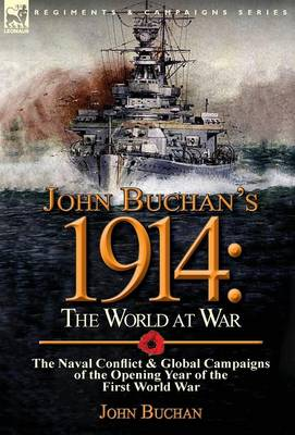 John Buchan's 1914: The World at War-The Naval Conflict & Global Campaigns of the Opening Year of the First World War (Hardback)