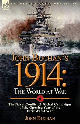 John Buchan's 1914: The World at War-The Naval Conflict & Global Campaigns of the Opening Year of the First World War (Paperback)