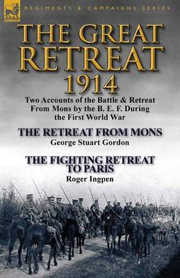The Great Retreat, 1914: Two Accounts of the Battle & Retreat from Mons by the B. E. F. During the First World War-The Retreat from Mons by Geo (Paperback)