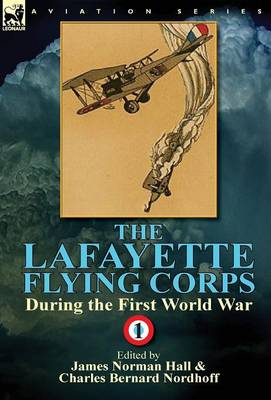 The Lafayette Flying Corps-During the First World War: Volume 1 (Hardback)