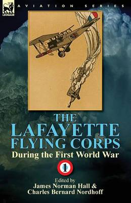 The Lafayette Flying Corps-During the First World War: Volume 1 (Paperback)