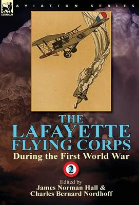 The Lafayette Flying Corps-During the First World War: Volume 2 (Hardback)
