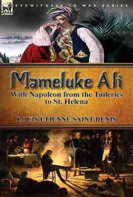 Mameluke Ali-With Napoleon from the Tuileries to St. Helena (Hardback)