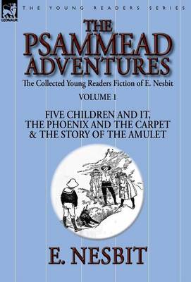 The Collected Young Readers Fiction of E. Nesbit-Volume 1: The Psammead Adventures-Five Children and It, the Phoenix and the Carpet & the Story of the Amulet (Hardback)