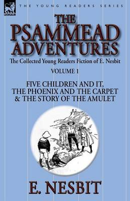 The Collected Young Readers Fiction of E. Nesbit-Volume 1: The Psammead Adventures-Five Children and It, the Phoenix and the Carpet & the Story of the Amulet (Paperback)
