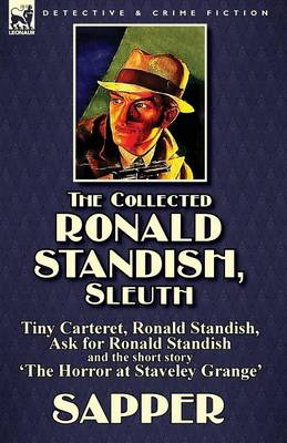 The Collected Ronald Standish, Sleuth-Tiny Carteret, Ronald Standish, Ask for Ronald Standish and the Short Story 'the Horror at Staveley Grange' (Paperback)