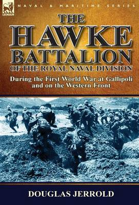 The Hawke Battalion of the Royal Naval Division-During the First World War at Gallipoli and on the Western Front (Hardback)