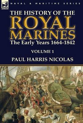 The History of the Royal Marines: The Early Years 1664-1842: Volume 1 (Hardback)