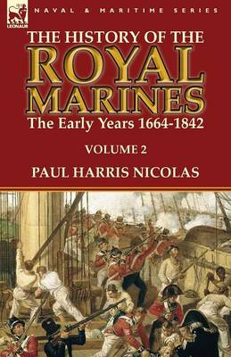 The History of the Royal Marines: The Early Years 1664-1842: Volume 2 (Paperback)