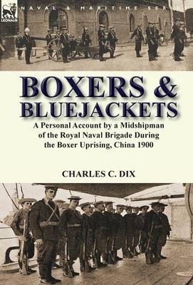 Boxers & Bluejackets: A Personal Account by a Midshipman of the Royal Naval Brigade During the Boxer Uprising, China 1900 (Hardback)