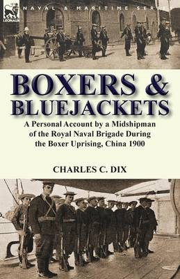 Boxers & Bluejackets: A Personal Account by a Midshipman of the Royal Naval Brigade During the Boxer Uprising, China 1900 (Paperback)