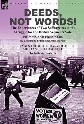 Deeds, Not Words!-The Experiences of Two Suffragettes in the Struggle for the British Women's Vote (Hardback)