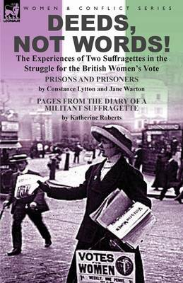 Deeds, Not Words!-The Experiences of Two Suffragettes in the Struggle for the British Women's Vote (Paperback)