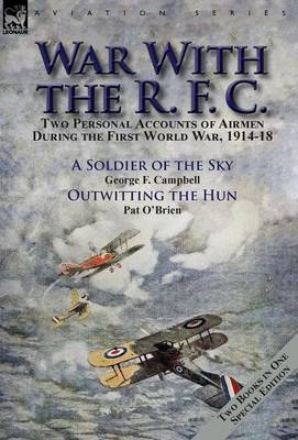 War with the R. F. C.: Two Personal Accounts of Airmen During the First World War, 1914-18 (Hardback)