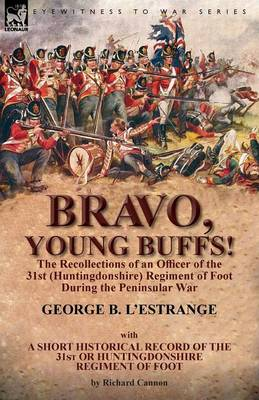 Bravo, Young Buffs!-The Recollections of an Officer of the 31st (Huntingdonshire) Regiment of Foot During the Peninsular War (Paperback)