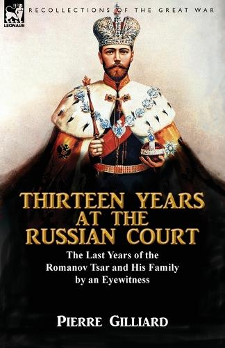 Thirteen Years at the Russian Court: The Last Years of the Romanov Tsar and His Family by an Eyewitness (Paperback)