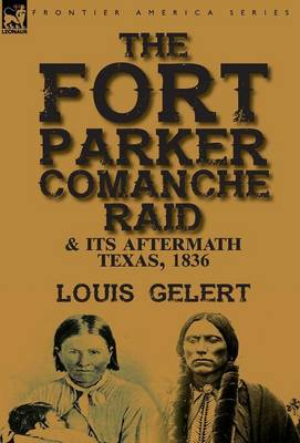 The Fort Parker Comanche Raid & Its Aftermath, Texas, 1836 (Hardback)
