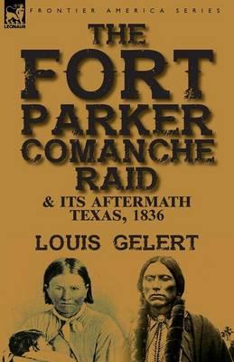 The Fort Parker Comanche Raid & Its Aftermath, Texas, 1836 (Paperback)