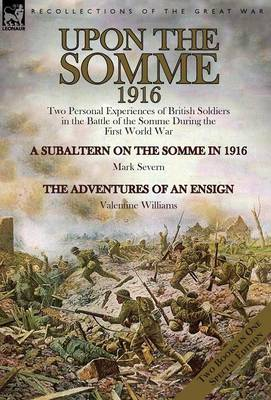 Upon the Somme, 1916: Two Personal Experiences of British Soldiers in the Battle of the Somme During the First World War (Hardback)