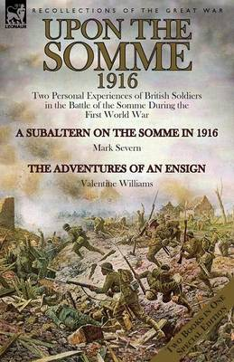 Upon the Somme, 1916: Two Personal Experiences of British Soldiers in the Battle of the Somme During the First World War (Paperback)