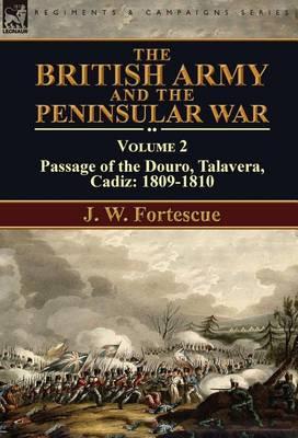 The British Army and the Peninsular War: Volume 2-Passage of the Douro, Talavera, Cadiz: 1809-1810 (Hardback)