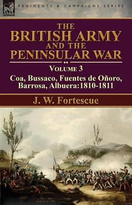 The British Army and the Peninsular War: Volume 3-Coa, Bussaco, Barrosa, Fuentes de O oro, Albuera:1810-1811 (Paperback)