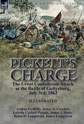 Pickett's Charge: The Great Confederate Attack at the Battle of Gettysburg, July 3rd, 1863 (Hardback)