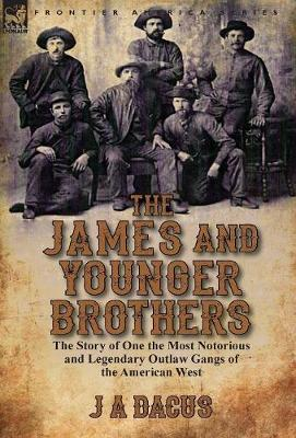 The James and Younger Brothers: The Story of One the Most Notorious and Legendary Outlaw Gangs of the American West (Hardback)