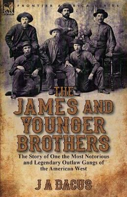 The James and Younger Brothers: The Story of One the Most Notorious and Legendary Outlaw Gangs of the American West (Paperback)