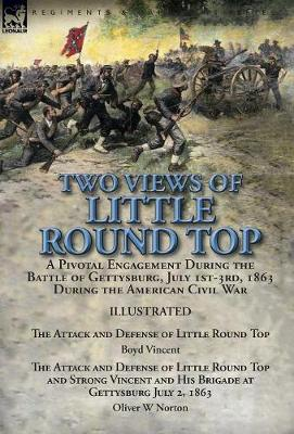 Two Views of Little Round Top: A Pivotal Engagement During the Battle of Gettysburg, July 1st-3rd, 1863 During the American Civil War-The Attack and Defense of Little Round Top by Boyd Vincent & the Attack and Defense of Little Round Top and Strong Vincent and His Brigade at Gettysburg (Hardback)