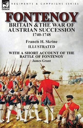 Fontenoy, Britain & The War of Austrian Succession, 1740-1748, With a Short Account of the Battle of Fontenoy (Paperback)