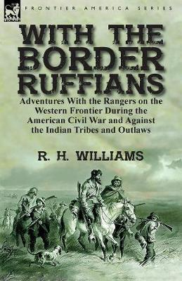 With the Border Ruffians: Adventures With the Rangers on the Western Frontier During the American Civil War and Against the Indian Tribes and Outlaws (Paperback)