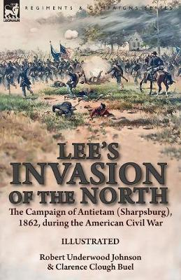 Lee's Invasion of the North: the Campaign of Antietam (Sharpsburg), 1862, during the American Civil War (Paperback)