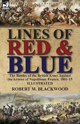 Lines of Red & Blue: the Battles of the British Army Against the Armies of Napoleonic France, 1801-15 (Paperback)