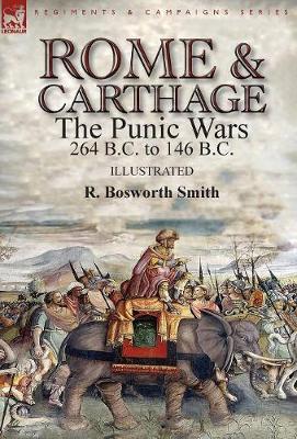 Rome and Carthage: the Punic Wars 264 B.C. to 146 B.C. (Hardback)