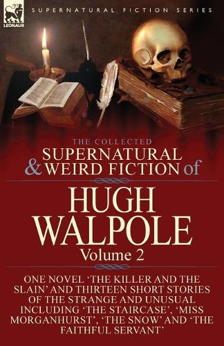 The Collected Supernatural and Weird Fiction of Hugh Walpole-Volume 2: One Novel 'The Killer and the Slain' and Thirteen Short Stories of the Strange and Unusual Including 'Seashore Macabre. A Moment's Experience', 'The Staircase', 'Miss Morganhurst', 'The Snow' and 'The Faithful Servant' (Paperback)