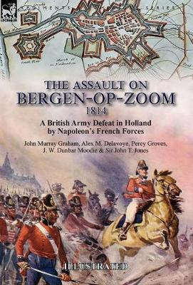 The Assault on Bergen-op-Zoom, 1814: a British Army Defeat in Holland by Napoleon's French Forces (Hardback)