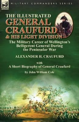 The Illustrated General Craufurd and His Light Division: the Military Career of Wellington's Belligerent General During the Peninsular War with a Short Biography of General Craufurd (Paperback)