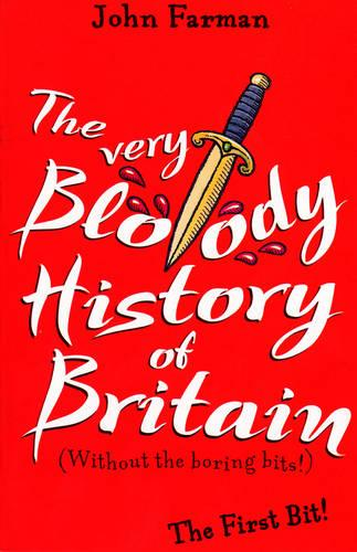 The Very Bloody History Of Britain: The First Bit! (Paperback)