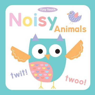 Tiny Touch Noisy Animals (Board book)