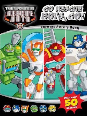Transformers Rescue Bots Go Rescue Bots, Go! Colouring & Activity (Paperback)