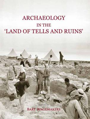 Archaeology in the 'Land of Tells and Ruins': A History of Excavations in the Holy Land Inspired by the Photographs and Accounts of Leo Boer (Hardback)