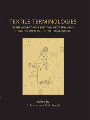 Textile Terminologies in the Ancient Near East and Mediterranean from the Third to the First Millennia BC - Ancient Textiles Series 8 (Paperback)