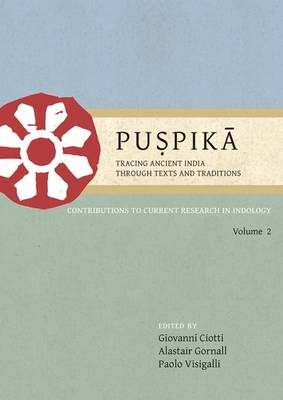 Puspika: Tracing Ancient India Through Texts and Traditions: Contributions to Current Research in Indology Volume 2 - Puspika: Tracing Ancient India through Texts and Traditions 2 (Paperback)