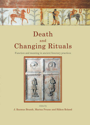Death and Changing Rituals: Function and meaning in ancient funerary practices - Studies in Funerary Archaeology 7 (Hardback)